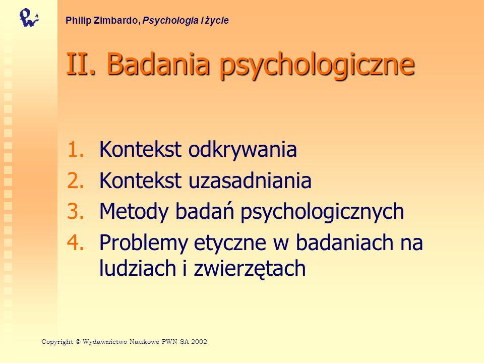 II. Badania psychologiczne 1. 1.Kontekst odkrywania 2. 2.Kontekst uzasadniania 3. 3.Metody badań psychologicznych 4. 4.Problemy etyczne w badaniach na