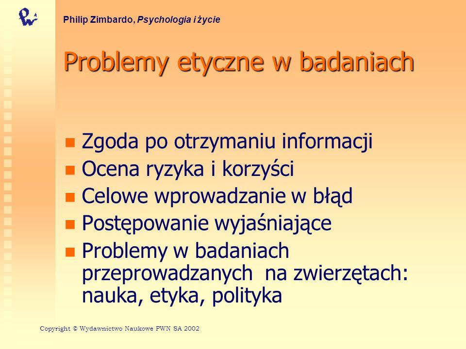 Problemy etyczne w badaniach Philip Zimbardo, Psychologia i życie Zgoda po otrzymaniu informacji Ocena ryzyka i korzyści Celowe wprowadzanie w błąd Po