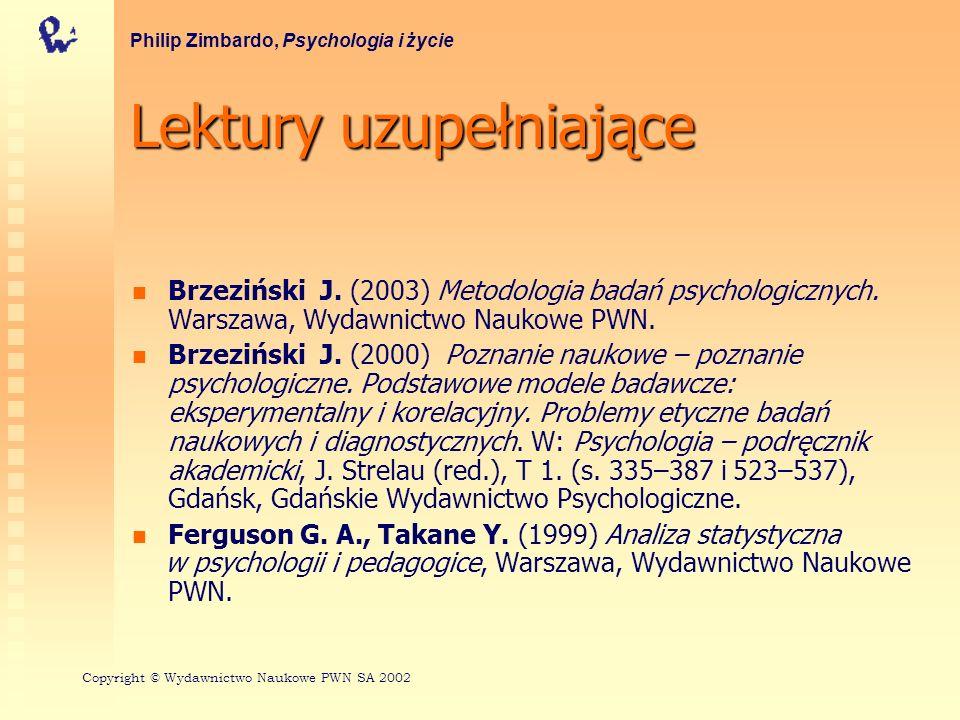Lektury uzupełniające Brzeziński J. (2003) Metodologia badań psychologicznych. Warszawa, Wydawnictwo Naukowe PWN. Brzeziński J. (2000) Poznanie naukow