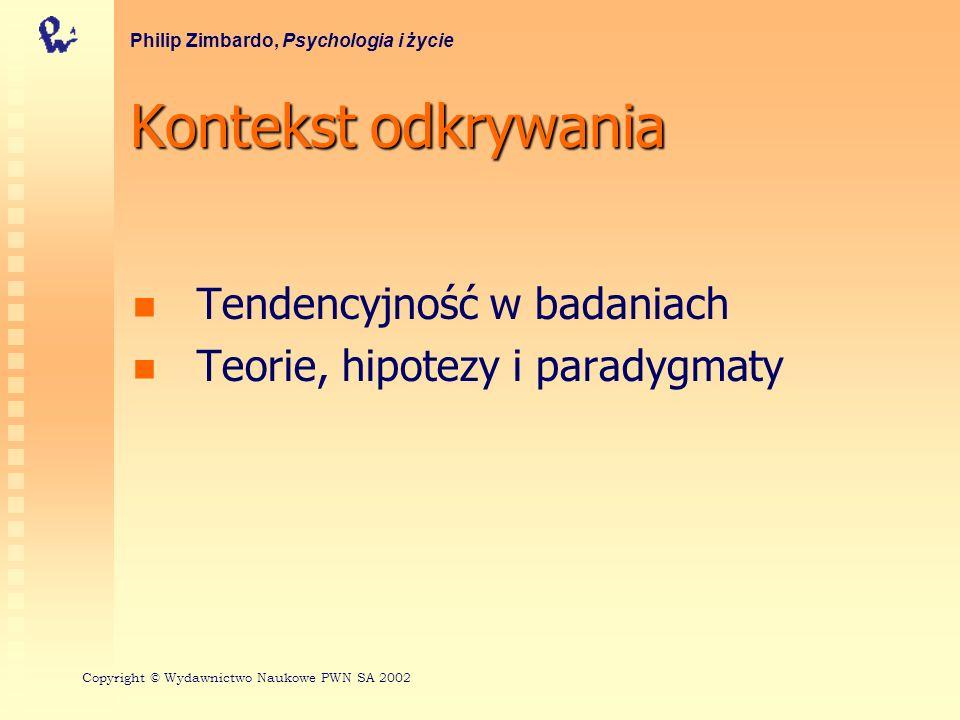 Kontekstodkrywania Kontekst odkrywania Tendencyjność w badaniach Teorie, hipotezy i paradygmaty Philip Zimbardo, Psychologia i życie Copyright © Wydaw