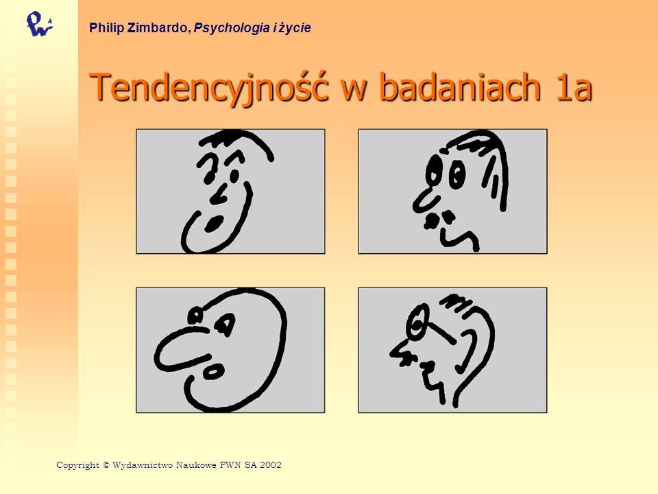 Tendencyjność w badaniach 1a Philip Zimbardo, Psychologia i życie Copyright © Wydawnictwo Naukowe PWN SA 2002
