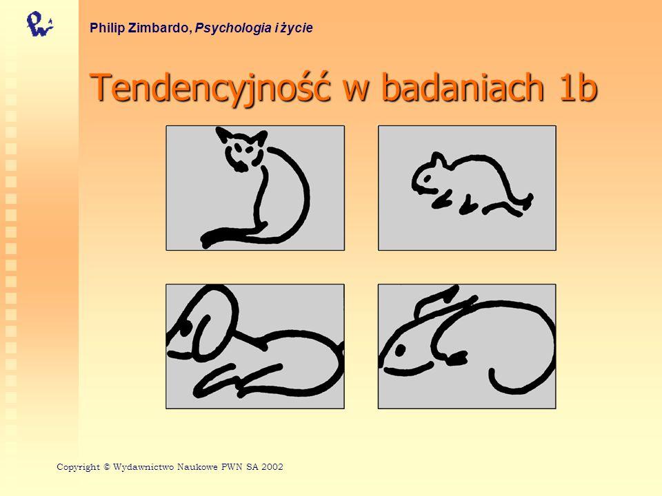Tendencyjność w badaniach 1b Philip Zimbardo, Psychologia i życie Copyright © Wydawnictwo Naukowe PWN SA 2002