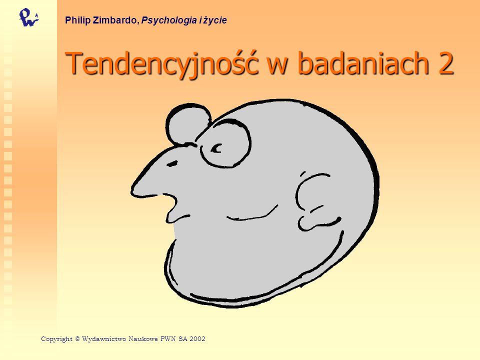 Tendencyjność w badaniach 2 Philip Zimbardo, Psychologia i życie Copyright © Wydawnictwo Naukowe PWN SA 2002