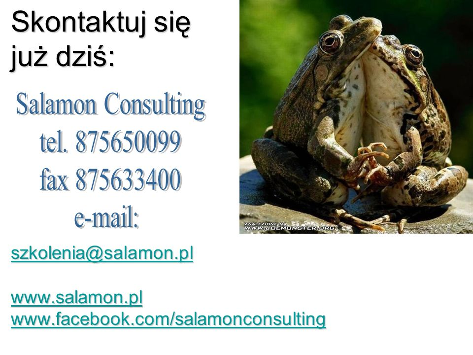 Skontaktuj się już dziś: szkolenia@salamon.pl www.salamon.pl www.facebook.com/salamonconsulting szkolenia@salamon.pl www.salamon.pl www.facebook.com/s