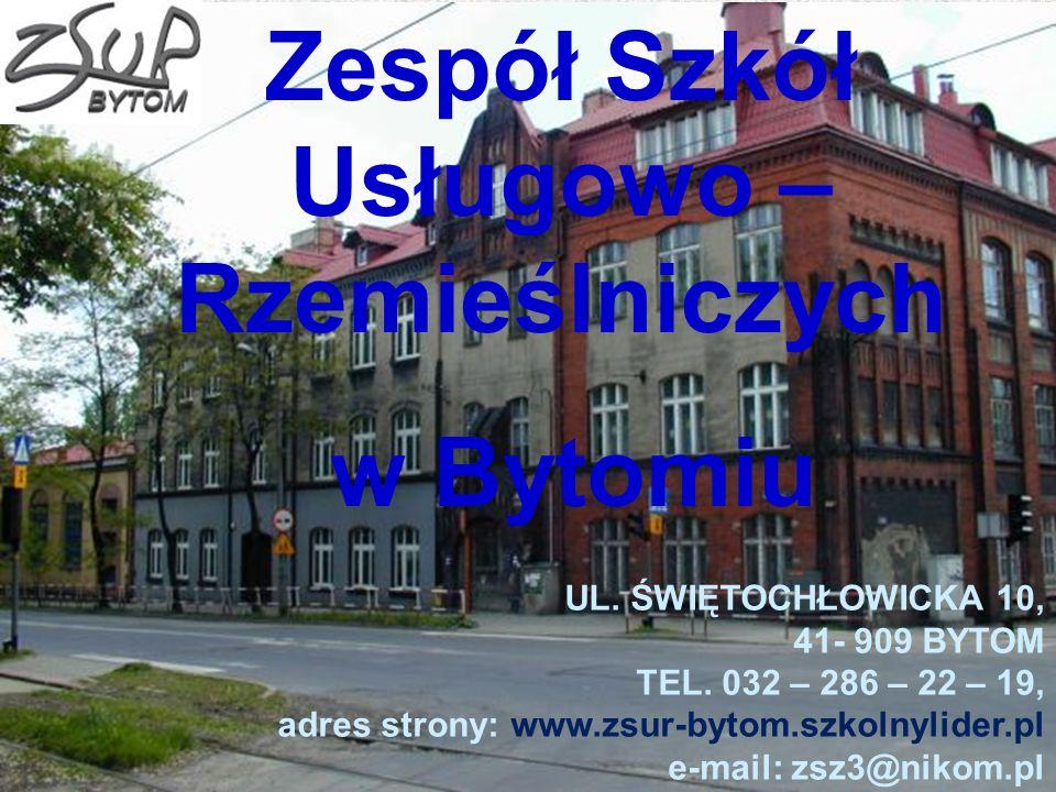 Zespół Szkół Usługowo – Rzemieślniczych w Bytomiu UL. ŚWIĘTOCHŁOWICKA 10, 41- 909 BYTOM TEL. 032 – 286 – 22 – 19, adres strony: www.zsur-bytom.szkolny