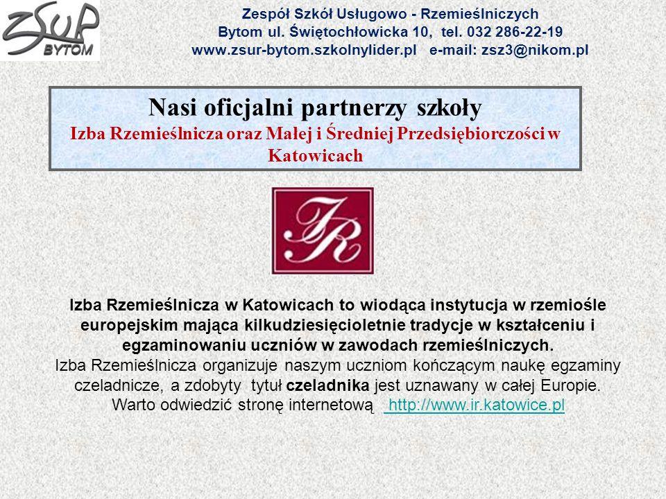 Zespół Szkół Usługowo - Rzemieślniczych Bytom ul. Świętochłowicka 10, tel. 032 286-22-19 www.zsur-bytom.szkolnylider.pl e-mail: zsz3@nikom.pl Nasi ofi