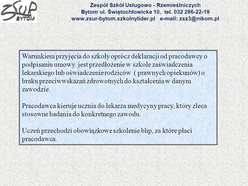 Zespół Szkół Usługowo - Rzemieślniczych Bytom ul. Świętochłowicka 10, tel. 032 286-22-19 www.zsur-bytom.szkolnylider.pl e-mail: zsz3@nikom.pl Warunkie