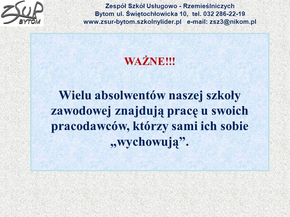 Zespół Szkół Usługowo - Rzemieślniczych Bytom ul. Świętochłowicka 10, tel. 032 286-22-19 www.zsur-bytom.szkolnylider.pl e-mail: zsz3@nikom.pl WAŻNE!!!