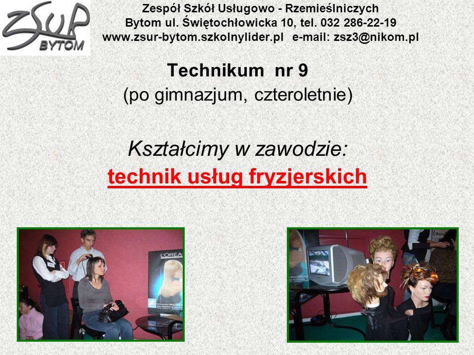 Zespół Szkół Usługowo - Rzemieślniczych Bytom ul. Świętochłowicka 10, tel. 032 286-22-19 www.zsur-bytom.szkolnylider.pl e-mail: zsz3@nikom.pl Techniku
