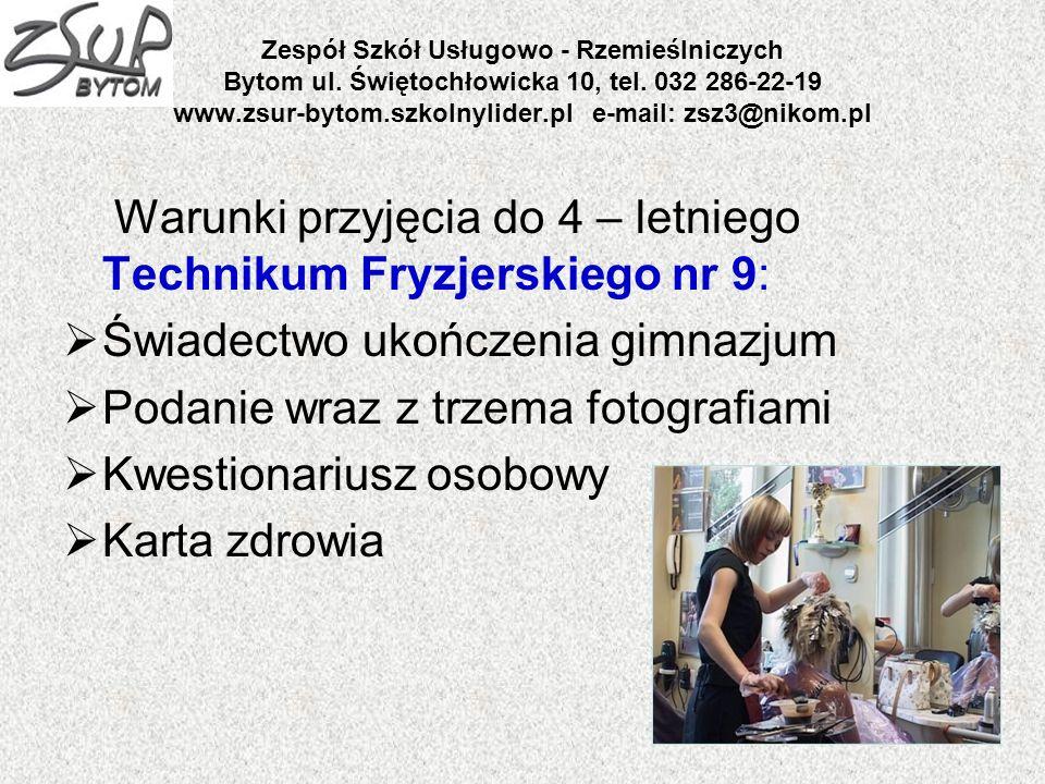 Zespół Szkół Usługowo - Rzemieślniczych Bytom ul. Świętochłowicka 10, tel. 032 286-22-19 www.zsur-bytom.szkolnylider.pl e-mail: zsz3@nikom.pl Warunki