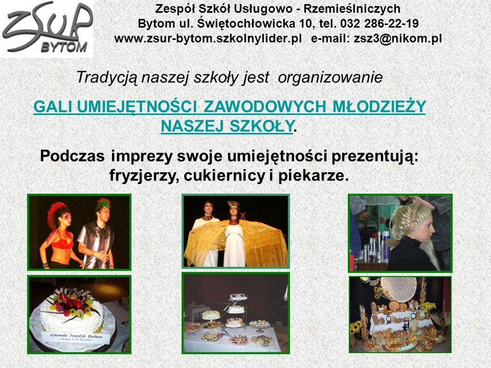 Zespół Szkół Usługowo - Rzemieślniczych Bytom ul. Świętochłowicka 10, tel. 032 286-22-19 www.zsur-bytom.szkolnylider.pl e-mail: zsz3@nikom.pl Tradycją