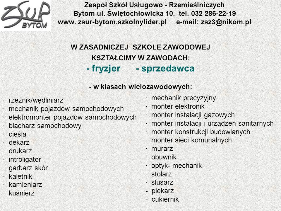 Zespół Szkół Usługowo - Rzemieślniczych Bytom ul. Świętochłowicka 10, tel. 032 286-22-19 www. zsur-bytom.szkolnylider.pl e-mail: zsz3@nikom.pl W ZASAD
