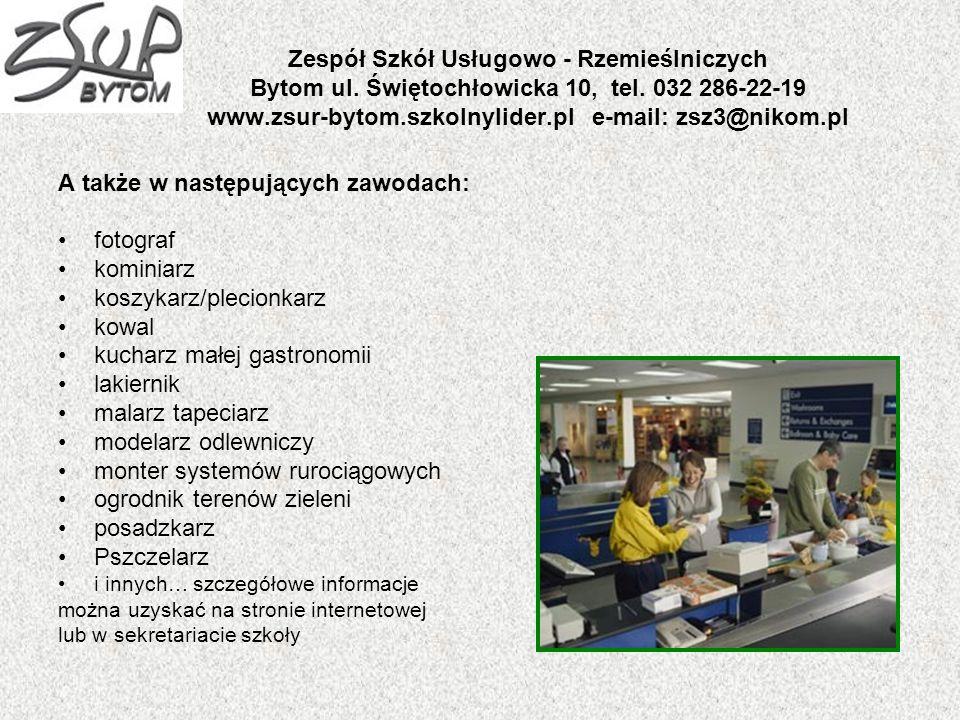 Zespół Szkół Usługowo - Rzemieślniczych Bytom ul. Świętochłowicka 10, tel. 032 286-22-19 www.zsur-bytom.szkolnylider.pl e-mail: zsz3@nikom.pl A także