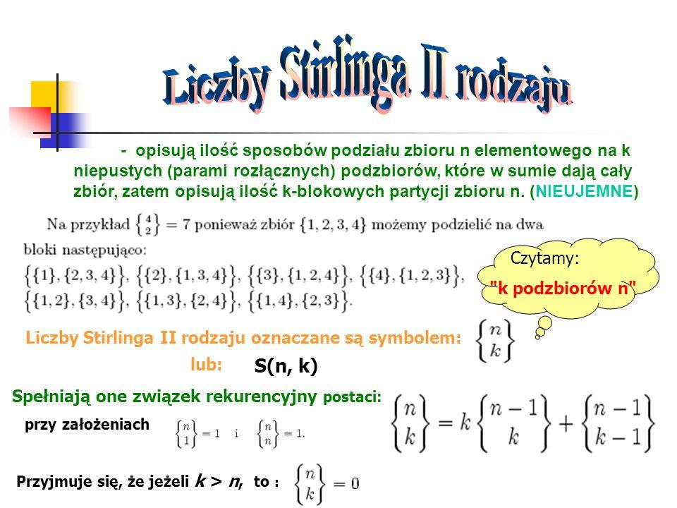 - opisują ilość sposobów podziału zbioru n elementowego na k niepustych (parami rozłącznych) podzbiorów, które w sumie dają cały zbiór, zatem opisują