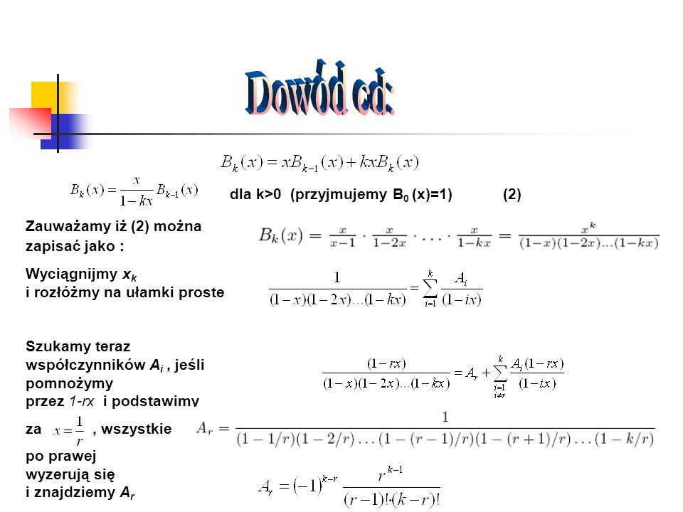 dla k>0 (przyjmujemy B 0 (x)=1)(2) Zauważamy iż (2) można zapisać jako : Wyciągnijmy x k i rozłóżmy na ułamki proste Szukamy teraz współczynników A i,