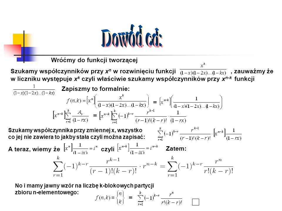 Wróćmy do funkcji tworzącej Szukamy współczynników przy x n w rozwinięciu funkcji, zauważmy że w liczniku występuje x k czyli właściwie szukamy współc