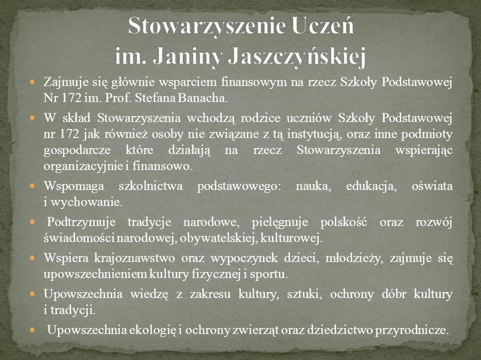 Zajmuje się głównie wsparciem finansowym na rzecz Szkoły Podstawowej Nr 172 im. Prof. Stefana Banacha. W skład Stowarzyszenia wchodzą rodzice uczniów