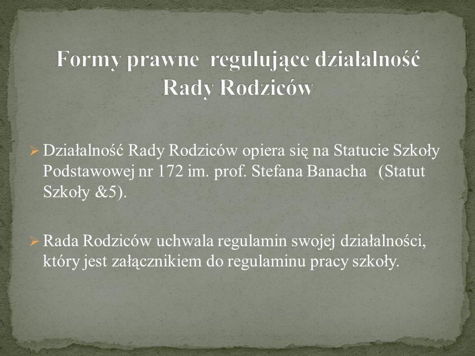 Działalność Rady Rodziców opiera się na Statucie Szkoły Podstawowej nr 172 im. prof. Stefana Banacha (Statut Szkoły &5). Rada Rodziców uchwala regulam