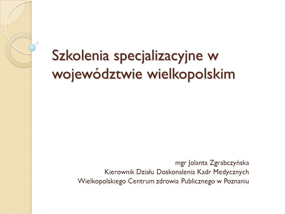 Szkolenia specjalizacyjne w województwie wielkopolskim mgr Jolanta Zgrabczyńska Kierownik Działu Doskonalenia Kadr Medycznych Wielkopolskiego Centrum