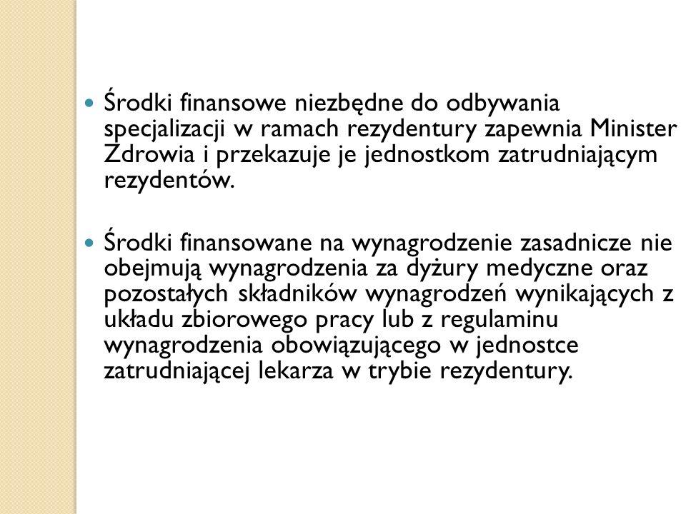 Środki finansowe niezbędne do odbywania specjalizacji w ramach rezydentury zapewnia Minister Zdrowia i przekazuje je jednostkom zatrudniającym rezyden