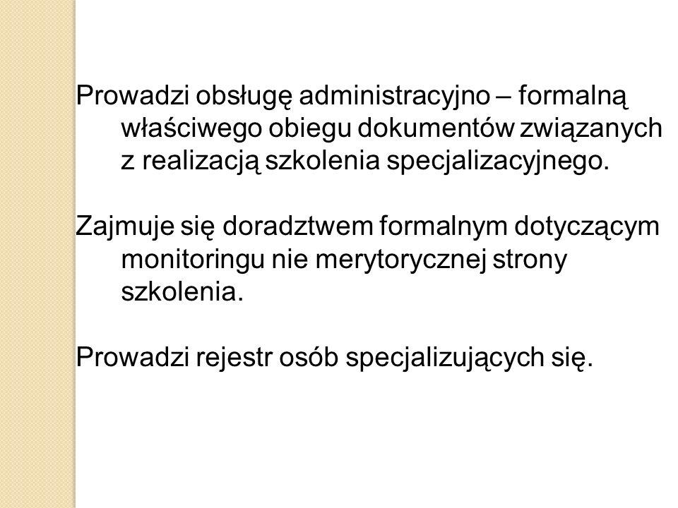 Prowadzi obsługę administracyjno – formalną właściwego obiegu dokumentów związanych z realizacją szkolenia specjalizacyjnego. Zajmuje się doradztwem f