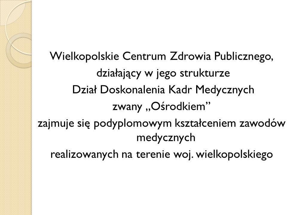 Wielkopolskie Centrum Zdrowia Publicznego, działający w jego strukturze Dział Doskonalenia Kadr Medycznych zwany Ośrodkiem zajmuje się podyplomowym ks