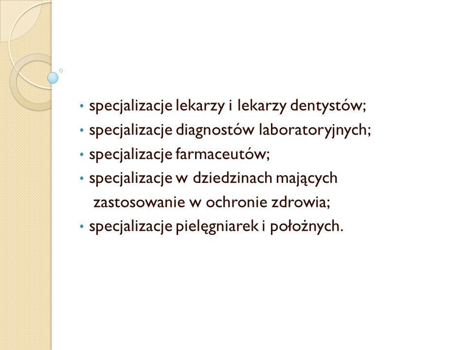 specjalizacje lekarzy i lekarzy dentystów; specjalizacje diagnostów laboratoryjnych; specjalizacje farmaceutów; specjalizacje w dziedzinach mających z
