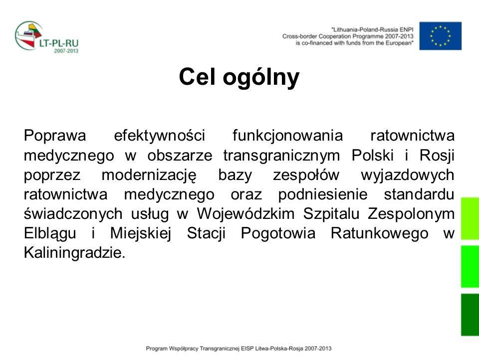 Cel ogólny Poprawa efektywności funkcjonowania ratownictwa medycznego w obszarze transgranicznym Polski i Rosji poprzez modernizację bazy zespołów wyj