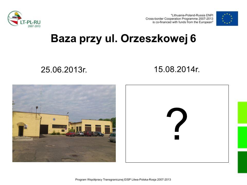 Baza przy ul. Orzeszkowej 6 25.06.2013r. ? 15.08.2014r.