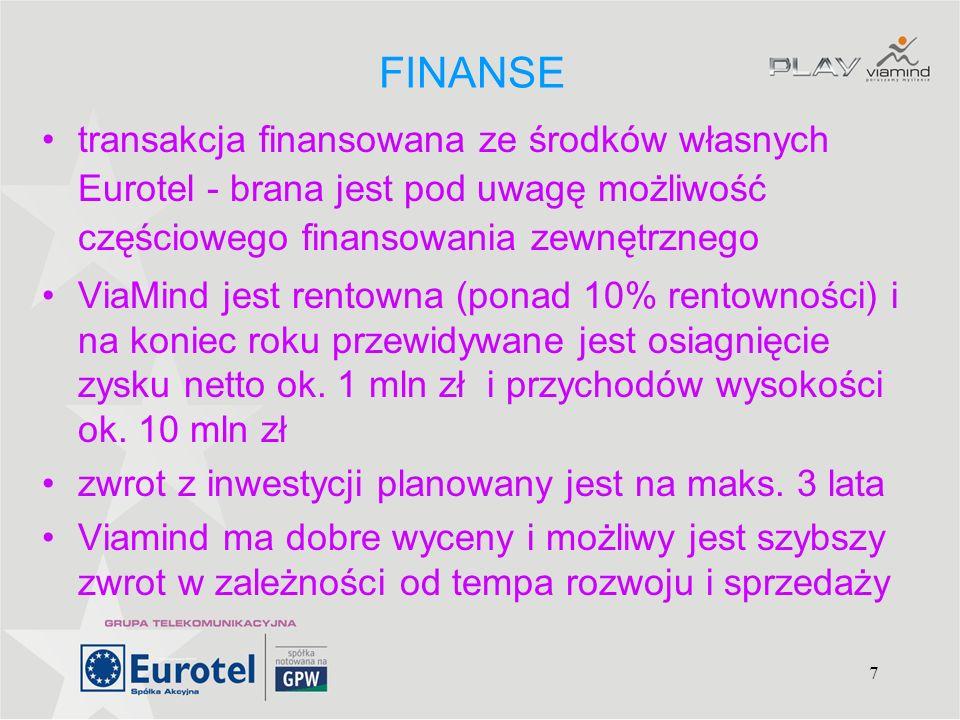 7 FINANSE transakcja finansowana ze środków własnych Eurotel - brana jest pod uwagę możliwość częściowego finansowania zewnętrznego ViaMind jest rento