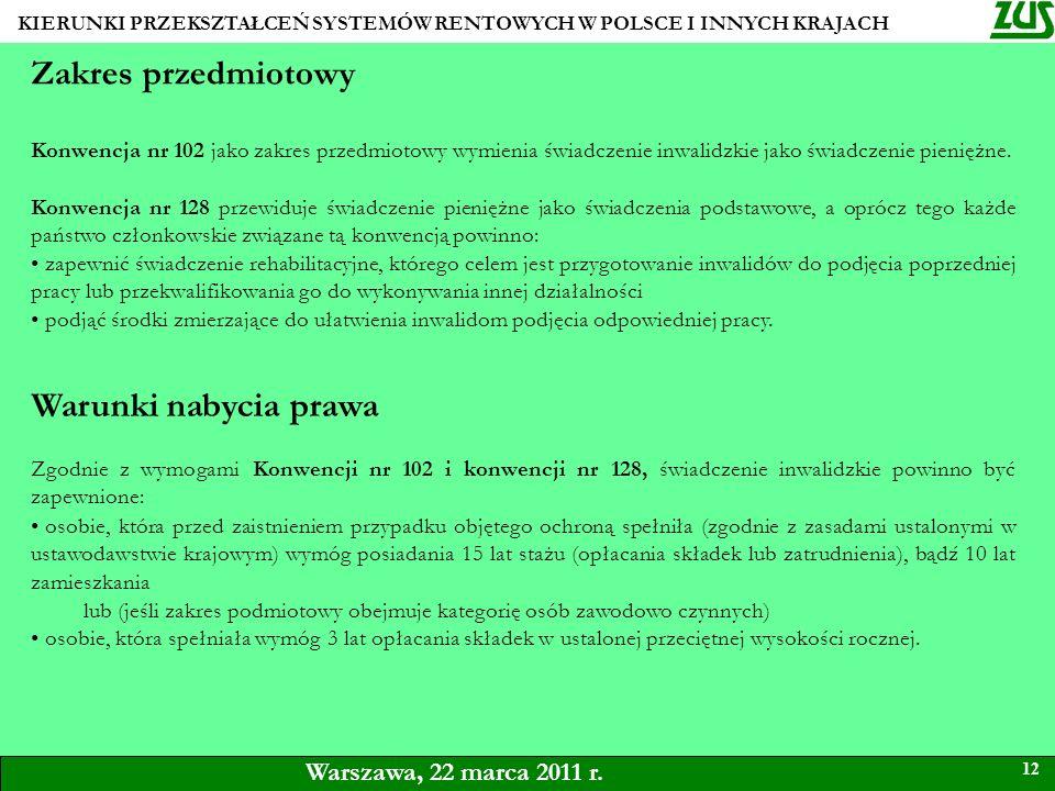 KIERUNKI PRZEKSZTAŁCEŃ SYSTEMÓW RENTOWYCH W POLSCE I INNYCH KRAJACH 12 Warszawa, 22 marca 2011 r. Zakres przedmiotowy Konwencja nr 102 jako zakres prz