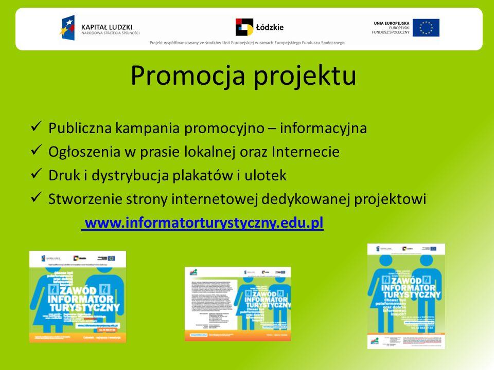 Promocja projektu Publiczna kampania promocyjno – informacyjna Ogłoszenia w prasie lokalnej oraz Internecie Druk i dystrybucja plakatów i ulotek Stworzenie strony internetowej dedykowanej projektowi www.informatorturystyczny.edu.pl