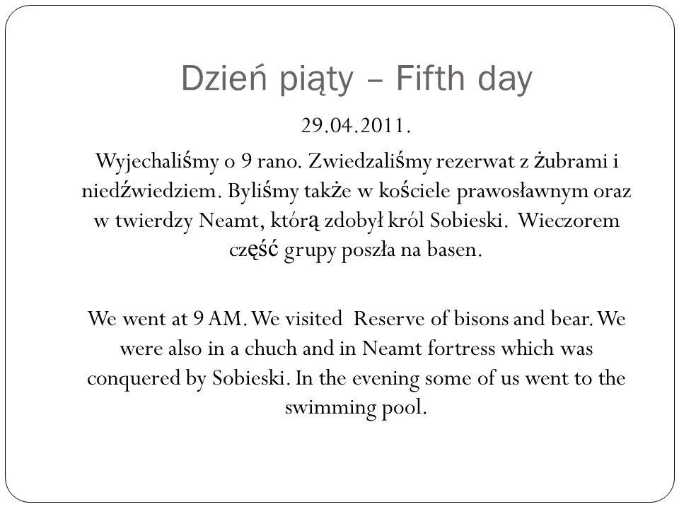Dzień piąty – Fifth day 29.04.2011. Wyjechali ś my o 9 rano.