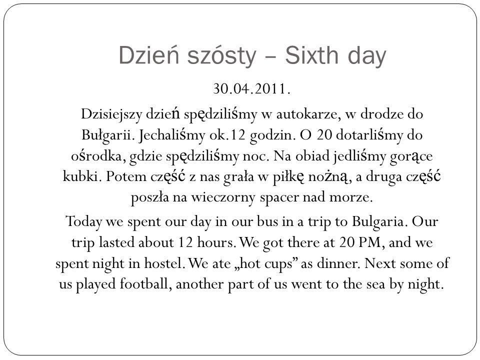 Dzień szósty – Sixth day 30.04.2011.