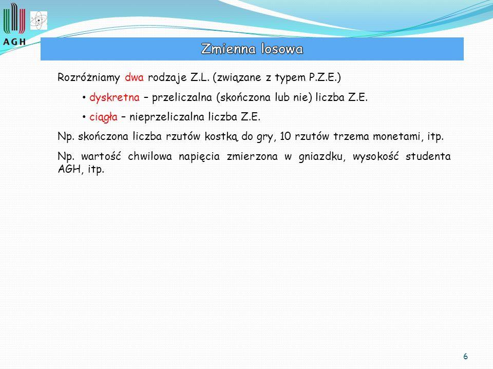 6 Rozróżniamy dwa rodzaje Z.L. (związane z typem P.Z.E.) dyskretna – przeliczalna (skończona lub nie) liczba Z.E. ciągła – nieprzeliczalna liczba Z.E.