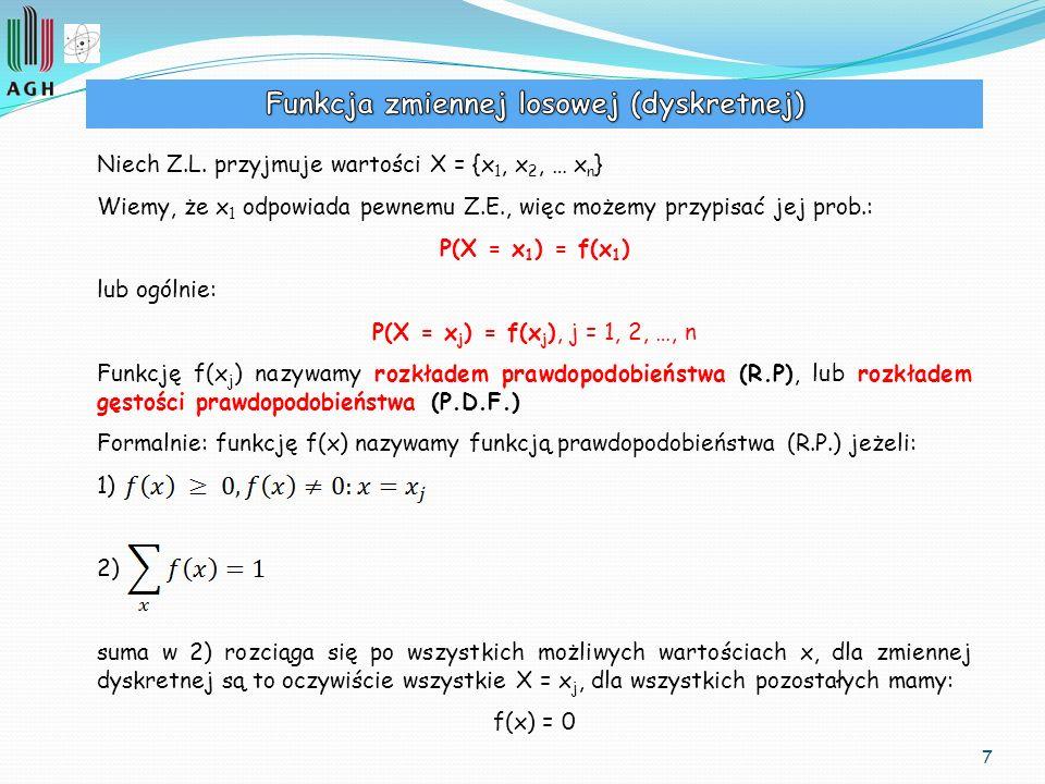 7 Niech Z.L. przyjmuje wartości X = {x 1, x 2, … x n } Wiemy, że x 1 odpowiada pewnemu Z.E., więc możemy przypisać jej prob.: P(X = x 1 ) = f(x 1 ) lu