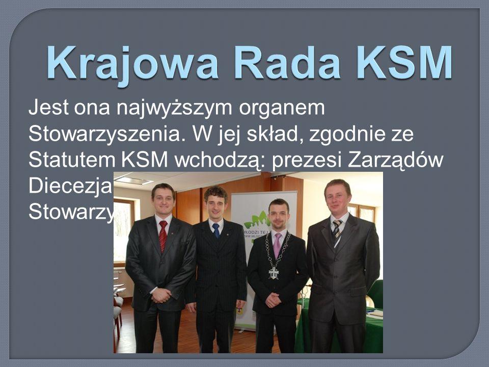 Krajowa Rada KSM Jest ona najwyższym organem Stowarzyszenia. W jej skład, zgodnie ze Statutem KSM wchodzą: prezesi Zarządów Diecezjalnych i po jednym
