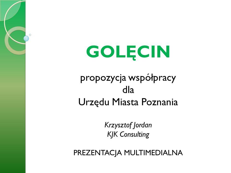 GOLĘCIN propozycja współpracy dla Urzędu Miasta Poznania Krzysztof Jordan KJK Consulting PREZENTACJA MULTIMEDIALNA