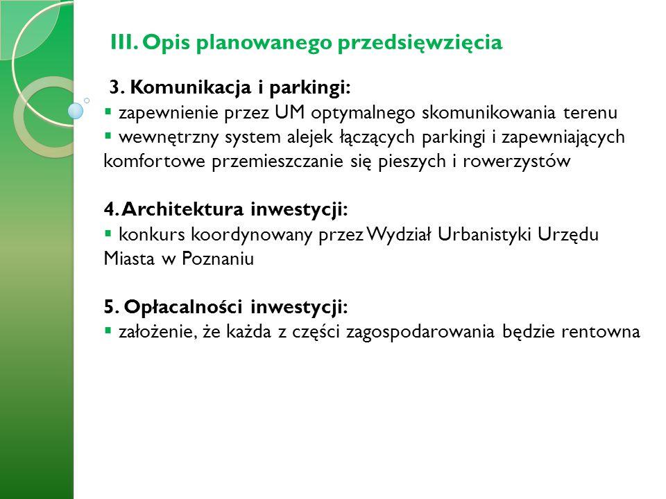 III. Opis planowanego przedsięwzięcia 3. Komunikacja i parkingi: zapewnienie przez UM optymalnego skomunikowania terenu wewnętrzny system alejek łączą