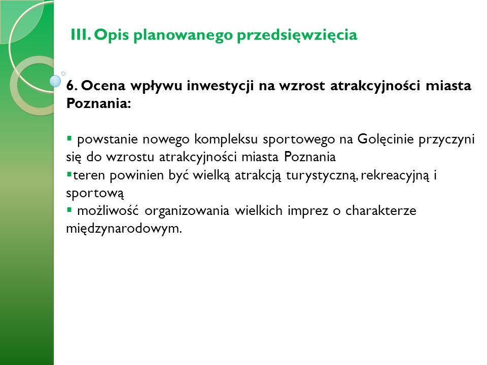 III. Opis planowanego przedsięwzięcia 6. Ocena wpływu inwestycji na wzrost atrakcyjności miasta Poznania: powstanie nowego kompleksu sportowego na Gol