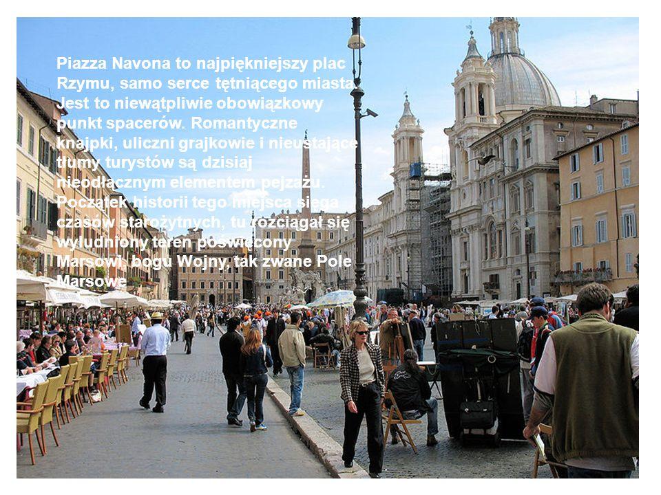 Piazza Navona to najpiękniejszy plac Rzymu, samo serce tętniącego miasta. Jest to niewątpliwie obowiązkowy punkt spacerów. Romantyczne knajpki, uliczn