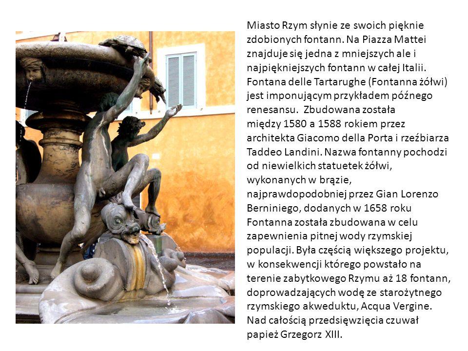 Miasto Rzym słynie ze swoich pięknie zdobionych fontann. Na Piazza Mattei znajduje się jedna z mniejszych ale i najpiękniejszych fontann w całej Itali