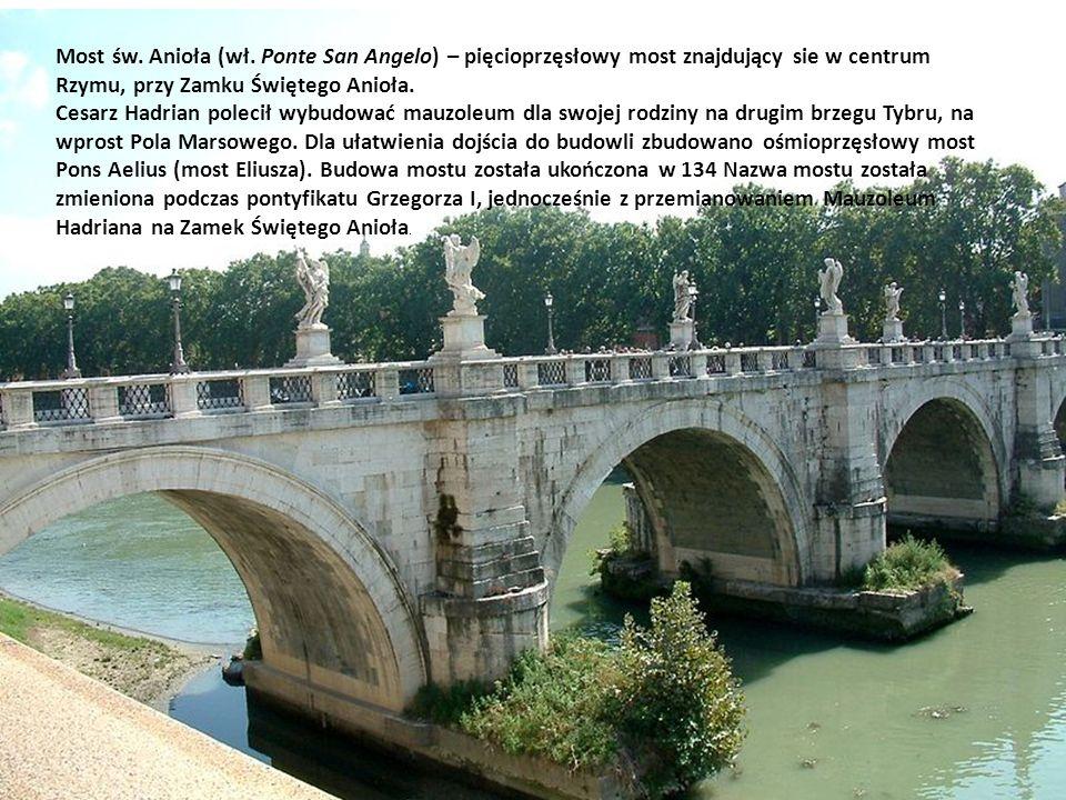 Most św. Anioła (wł. Ponte San Angelo) – pięcioprzęsłowy most znajdujący sie w centrum Rzymu, przy Zamku Świętego Anioła. Cesarz Hadrian polecił wybud