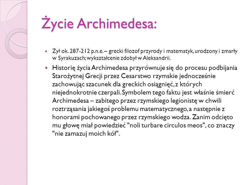 Odkrycia Archimedesa prawo Archimedesa aksjomat Archimedesa zasadę dźwigni – sławne powiedzenie Archimedesa Dajcie mi punkt podparcia, a poruszę Ziemię prawa równi pochyłej środek ciężkości i sposoby jego wyznaczania dla prostych figur pojęcie siły Jako pierwszy podał przybliżoną wartość liczby pi.