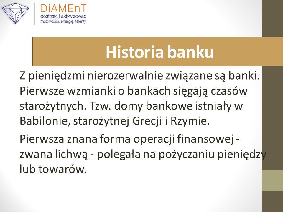 Historia banku Z pieniędzmi nierozerwalnie związane są banki.