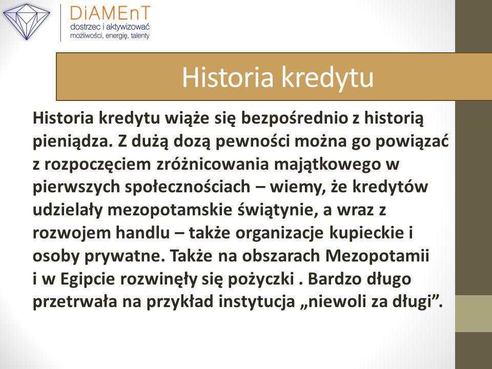 Historia kredytu Historia kredytu wiąże się bezpośrednio z historią pieniądza.