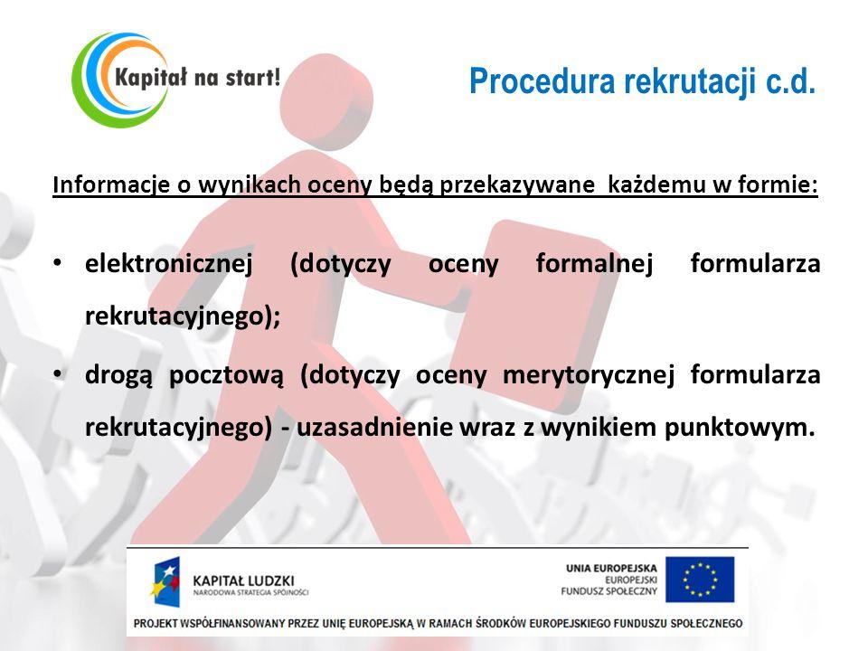 Procedura rekrutacji c.d. Informacje o wynikach oceny będą przekazywane każdemu w formie: elektronicznej (dotyczy oceny formalnej formularza rekrutacy