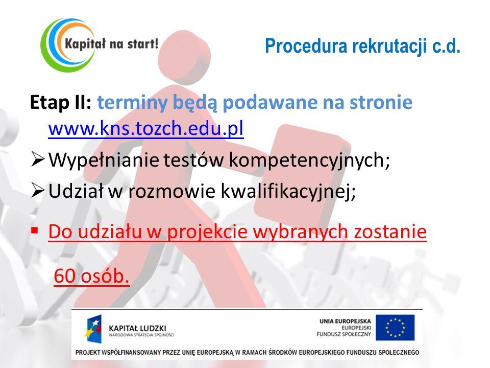 Procedura rekrutacji c.d. Etap II: terminy będą podawane na stronie www.kns.tozch.edu.pl www.kns.tozch.edu.pl Wypełnianie testów kompetencyjnych; Udzi