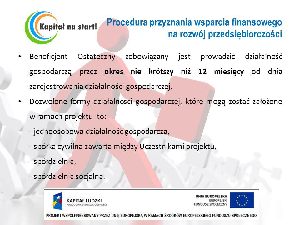 Procedura przyznania wsparcia finansowego na rozwój przedsiębiorczości Beneficjent Ostateczny zobowiązany jest prowadzić działalność gospodarczą przez