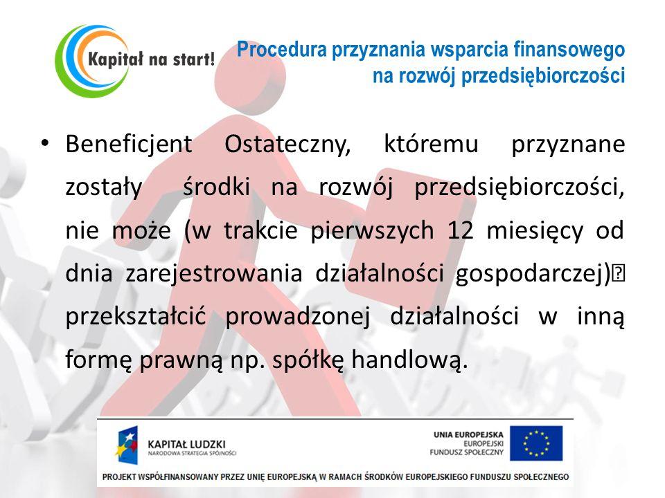 Procedura przyznania wsparcia finansowego na rozwój przedsiębiorczości Beneficjent Ostateczny, któremu przyznane zostały środki na rozwój przedsiębior